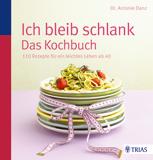 Ich bleib schlank - Das Kochbuch von Antonie Danz
